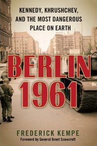 Frederick Kempe's 'Berlin 1961: Kennedy, Khrushchev, and the Most Dangerous Place on Earth' (Putnam 2011)
