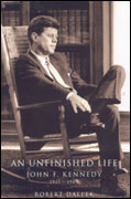 Robert Dallek: An Unfinished Life: John F. Kennedy, 1917-1963