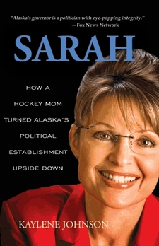 Kaylene Johnson's 'Sarah: How a Hockey Mom Turned Alaska's Political Establishment Upside Down'